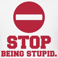 Stop-Being-Stupid.-T-Shirts